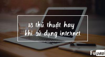 18 thủ thuật hay  khi sử dụng internet bạn nên biết