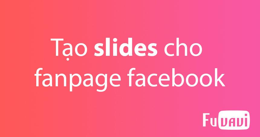 Tạo slides cover cho fanpage thay vì ảnh cover hay video bình thường