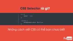 CSS Selector là gì? Những cách viết CSS có thể bạn chưa biết.